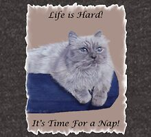 Life is Hard! It's Time For a Nap! Himalayan Cat T-Shirt Hoodie