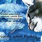 If Wishes Were Fishes w/Poem for Poster by Terri Chandler