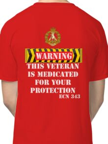 Warning-This veteran is medicated for your protection  Classic T-Shirt