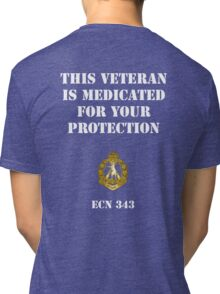 This veteran is medicated for your protection Tri-blend T-Shirt
