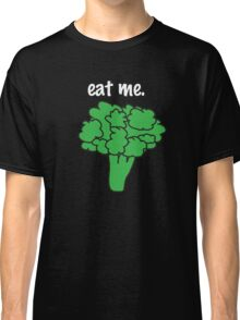 eat me. (broccoli) <white text> Classic T-Shirt