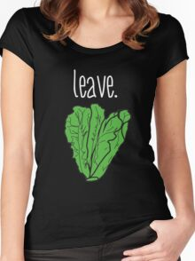 leave. (romaine lettuce) <white text> Women's Fitted Scoop T-Shirt