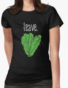 leave. (romaine lettuce) <white text> Womens Fitted T-Shirt