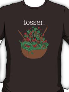 tosser. (salad)  <white text> T-Shirt