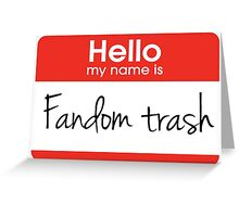 Hello my name is 'Fandom Trash' Greeting Card