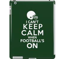 I Can't Keep Calm When Football's On iPad Case/Skin