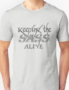 Keeping the SASS alive T-Shirt