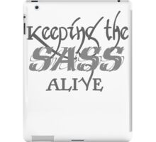 Keeping the SASS alive iPad Case/Skin