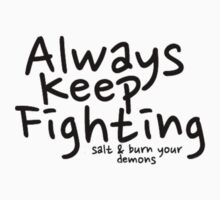 Always Keep Fighting salt and burn your demons by broadwaygal93