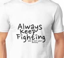 Always Keep Fighting salt and burn your demons Unisex T-Shirt