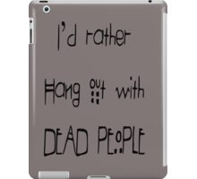 I'd Rather Hang Out With Dead People - American Horror Story Inspired  iPad Case/Skin
