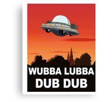 I want to Wubba Lubba Dub Dub Canvas Print