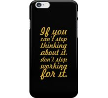 If You Can't Stop thinking about it, don't stop working for it. iPhone Case/Skin