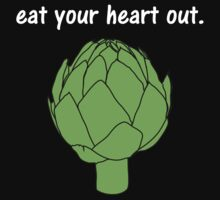 eat your heart out. (artichoke)                   <white text> Baby Tee
