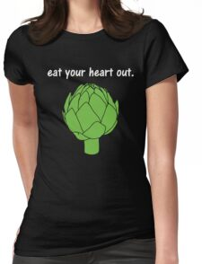 eat your heart out. (artichoke)                   <white text> Womens Fitted T-Shirt