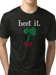 beet it. (beets) <white text> Tri-blend T-Shirt