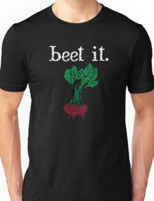 beet it. (beets) <white text> Unisex T-Shirt