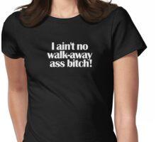 Love & Hip Hop Atlanta - I ain't no walk-away ass bitch! Womens Fitted T-Shirt