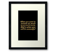 When you want to success as much as you want to breathe, That's when you will be successful Framed Print