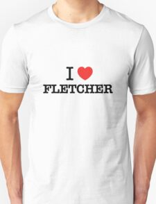 I Love FLETCHER T-Shirt