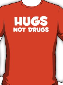HUGS NOT DRUGS FUNNY T-Shirt