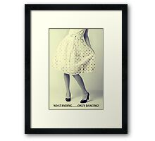 No Standing....Only Dancing! Framed Print