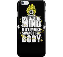 Civiliz the mind but make savage the body iPhone Case/Skin