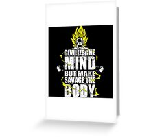 Civiliz the mind but make savage the body Greeting Card