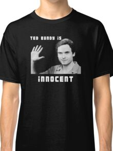 Ted Bundy is Innocent Classic T-Shirt