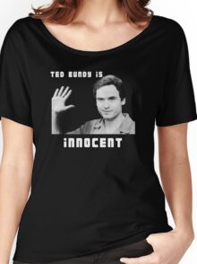Ted Bundy is Innocent Women's Relaxed Fit T-Shirt