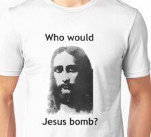 Who would Jesus Bomb? Unisex T-Shirt