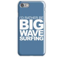 I'd rather be Big Wave Surfing 2w iPhone Case/Skin