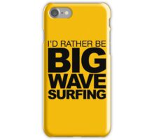 I'd rather be Big Wave Surfing 2 iPhone Case/Skin