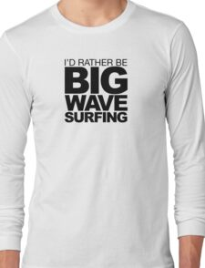 I'd rather be Big Wave Surfing 2 Long Sleeve T-Shirt