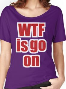 wtf is go on Women's Relaxed Fit T-Shirt