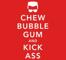 Chew Bubblegum and Kick Ass by Blayde