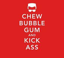 Chew Bubblegum and Kick Ass Unisex T-Shirt