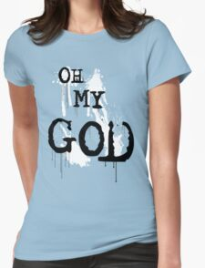 OH. MY. GOD. Womens Fitted T-Shirt