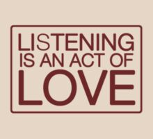LISTENING IS AN ACT OF LOVE by Yago