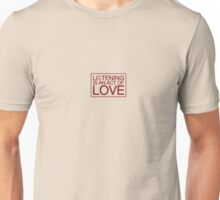LISTENING IS AN ACT OF LOVE Unisex T-Shirt