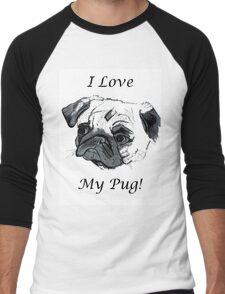 I Love My Pug! T-Shirt or Hoodie Men's Baseball ¾ T-Shirt