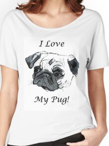 I Love My Pug! T-Shirt or Hoodie Women's Relaxed Fit T-Shirt