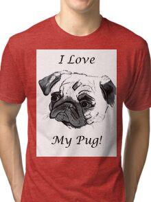 I Love My Pug! T-Shirt or Hoodie Tri-blend T-Shirt