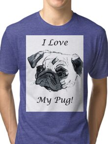 I Love My Pug! T-Shirt or Hoodie Tri-blend T-Shirt