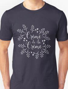 Creme de la Creme Unisex T-Shirt