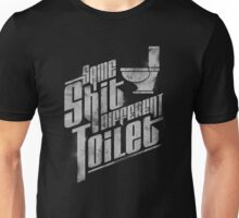 Same Shit Different Toilet Unisex T-Shirt