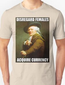 Disregard Females, Acquire Currency Unisex T-Shirt