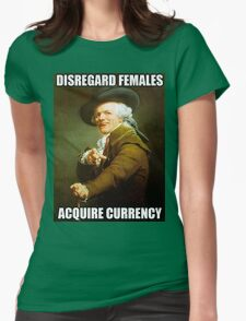 Disregard Females, Acquire Currency Womens Fitted T-Shirt