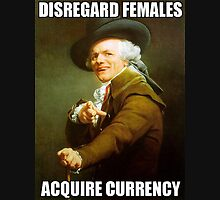Disregard Females, Acquire Currency T-Shirt