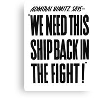 We Need This Ship Back In The Fight -- WW2 Print Canvas Print